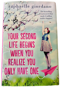 Your Second Life Begins When You Realize You Only Have One Novel LIKE NEW H/C