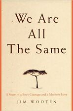 We Are All The Same: A Story of a Boys Courage and a Mothers Love by Jim Woote