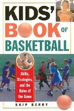 Kids' Book Of Basketball: Skills, Strategies, Equipment, and the Rules of the Ga