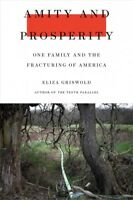 Amity and Prosperity : One Family and the Fracturing of America, Hardcover by...