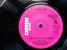 "DOLLAR-LOVE'S GOTTA HOLD ON ME-UK Carrere 7"" 1979"