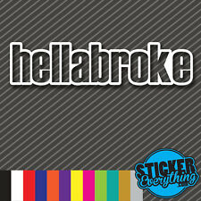HELLABROKE STICKER VINYL DECAL BROKE HELLAFLUSH ILLEST DRIFT JDM EURO LOW LIFE