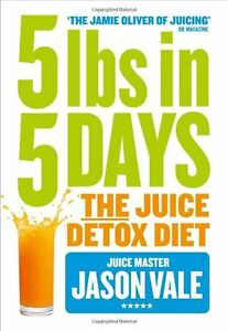 5LBs in 5 Days: The Juice Detox Diet By Jason Vale