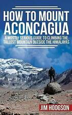 How To Mount Aconcagua: A Mostly Serious Guide to Climbing the Tallest Mountain