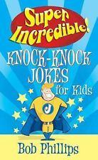 Super Incredible Knock-Knock Jokes for Kids Phillips, Bob Paperback