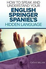 How to Speak and Understand Your English Springer Spaniel's Hidden Language :.