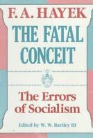 The Fatal Conceit: The Errors of Socialism: By Hayek, F. A.