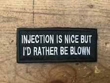 Injection Is Nice But I'd Rather Be Blown embroidered biker patch motorcycle NEW