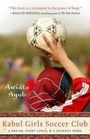 Kabul Girls Soccer Club: A Dream, Eight Girls, and a Journey Home by Ayub, Awis