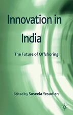 Innovation in India : The Future of Offshoring (2012, Hardcover)