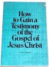 How to gain a testimony of the gospel of Jesus Christ [Jan 01, 1978] Stewart, J