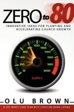 NEW - Zero to 80: Innovative Ideas for Planting and Accelerating Church Growth