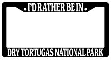 Black License Plate Frame I'd Rather Be In Dry Tortugas National Park Auto 1236