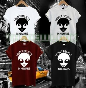 NEW I DON'T BELIEVE IN HUMANS T SHIRT ALIEN SPACESHIP FASHION TUMBLR SWAG DOPE