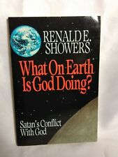 WHAT ON EARTH IS GOD DOING: SATAN'S CONFLICT WITH GOD By Renald E. Showers *NEW*