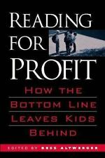 Reading for Profit: How the Bottom Line Leaves Kids Behind, Bess Altwerger, Good