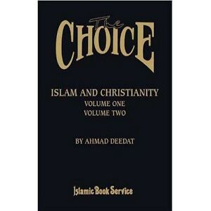 THE CHOICE: Islam and Christianity (Volume1 & 2 in one book)