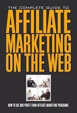 Complete Guide to Affiliate Marketing on the Web : How to Use It and-ExLibrary