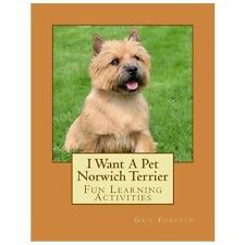 I Want a Pet Norwich Terrier : Fun Learning Activities by Gail Forsyth (2013,.