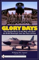 Glory Days: The Untold Story of the Men Who Flew the B-66 Destroyer into the…