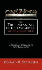 The True Meaning of the Last Supper: Welcoming Others : A Missional Approach...