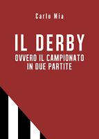 Il derby ovvero il campionato in due partite - Carlo Mia,  2019,  Youcanprint