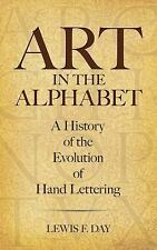 Art in the Alphabet : A History of the Evolution of Hand Lettering by Lewis...