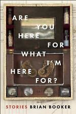 Are You Here For What I'm Here For?, , Booker, Brian, Good, 2016-05-10,