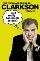 Clarkson, Jeremy, Is It Really Too Much To Ask?: The World According to Clarkson