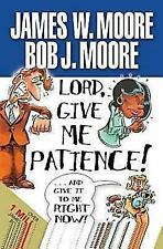Lord, Give Me Patience, and Give It to Me Right Now! by James W. Moore (2010,...