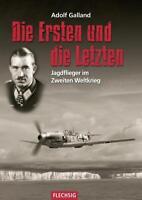 Adolf Galland: Die Ersten und die Letzten - Jagdflieger im Zweiten Weltkrieg NEU