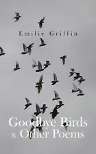 Goodbye Birds and Other Poems by Emilie Griffin (2014, Paperback)