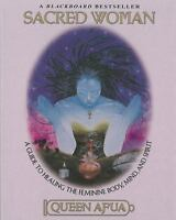 Sacred Woman: A Guide to Healing the Feminine Body, Mind, and Spirit (Paperback