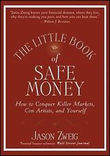 The Little Book of Safe Money: How to Conquer Killer Markets, Con Artists, and Y