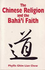 The Chinese Religion and the Bahai Faith by Phyllis Ghim Lian Chew
