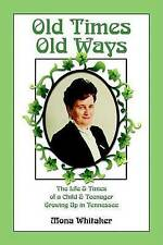 Old Times, Old Ways: The Life & Times of a Child and Teenager Growing Up in Tenn