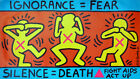 IGNORANCE = FEAR / SILENCE = DEATH / FIGHT AIDS / ACT UP (1989) by Keith Haring