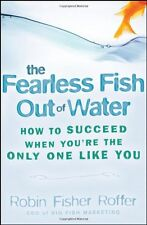 The Fearless Fish Out of Water: How to Succeed When Youre the Only One Like You