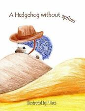 A Hedgehog Without Spikes by P. Rees (2015, Paperback)