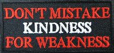DON'T MISTAKE MY KINDNESS FOR WEAKNESS EMROIDERED R/W BIKER PATCH