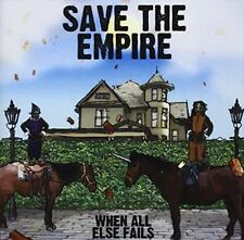SAVE THE EMPIRE - WHEN ALL ELSE FAILS NEW CD