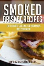 Smoked Brisket Recipes : The Ultimate Grilling for Beginners BBQ Cookbook by...