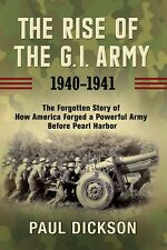 The Rise of the G.I. Army, 1940-1941 by Paul Dickson (2020, Digitaldown)