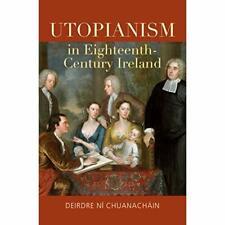Utopianism in Eighteenth-Century Ireland - Hardcover NEW Deirdre Ni Chua 2015-09
