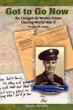 Got to Go Now: An Oregon GI Writes Home During World War II by Colvin, Edsel V.