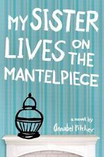 My Sister Lives on the Mantelpiece by Annabel Pitcher (2012, Hardcover)