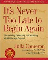 IT'S NEVER TOO LATE TO BEGIN AGAIN --JULIA CAMERON (0399174214) NEW