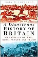 A Disastrous History of Britain: Chronicles of War, Riot, Plague and Flood, New,