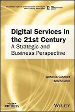 DIGITAL SERVICES IN THE 21ST CENTURY - SANCHEZ, ANTONIO/ CARRO, BEL?N - NEW HARD