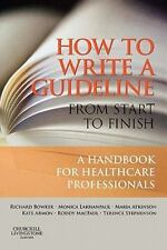 How to Write a Guideline from Start to Finish : A Handbook for Healthcare...